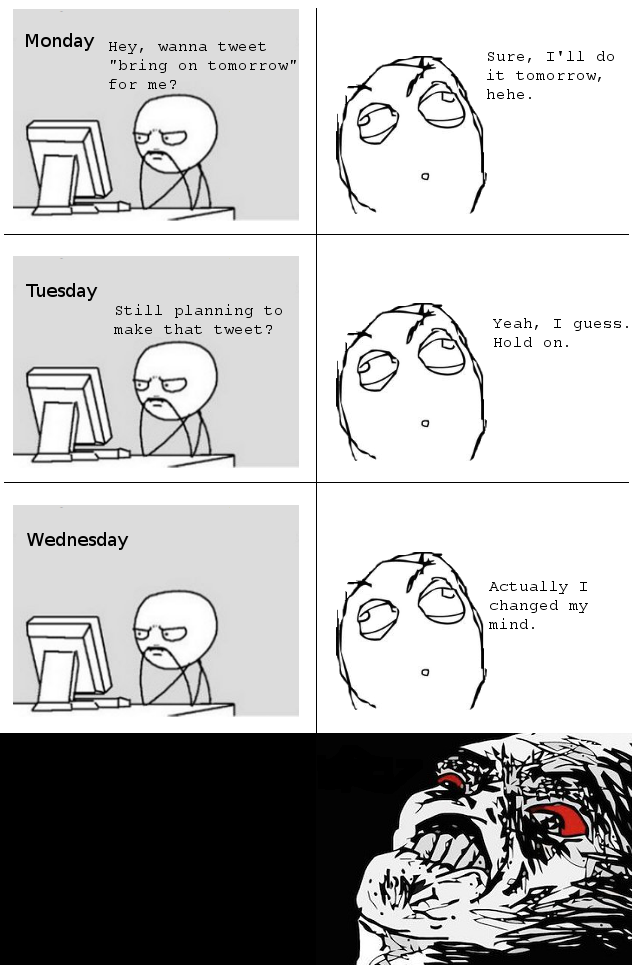 A rage comic detailing my frustration when a friend says he will make a tweet for me and then changes his mind.